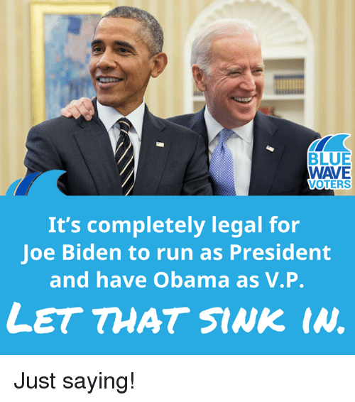 Joe Biden, Memes, and Obama: BLUE  WAVE  VOTERS  It's completely legal for  Joe Biden to run as President  and have Obama as V.P  LET THAT SINK w Just saying!