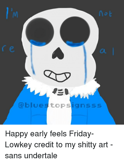 San Undertale: blues to Psign s s s Happy early feels Friday- Lowkey credit to my shitty art - sans undertale