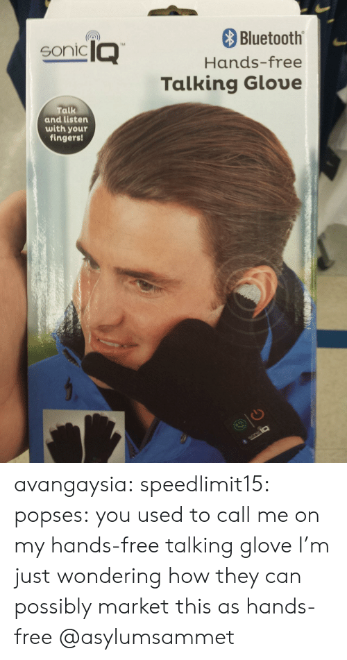 You Used To Call Me: Bluetooth  Hands-free  Talking Gloue  soniclQ  tM  Talk  and listen  with youT  fingers! avangaysia: speedlimit15:  popses: you used to call me on my hands-free talking glove I'm just wondering how they can possibly market this as hands-free  @asylumsammet