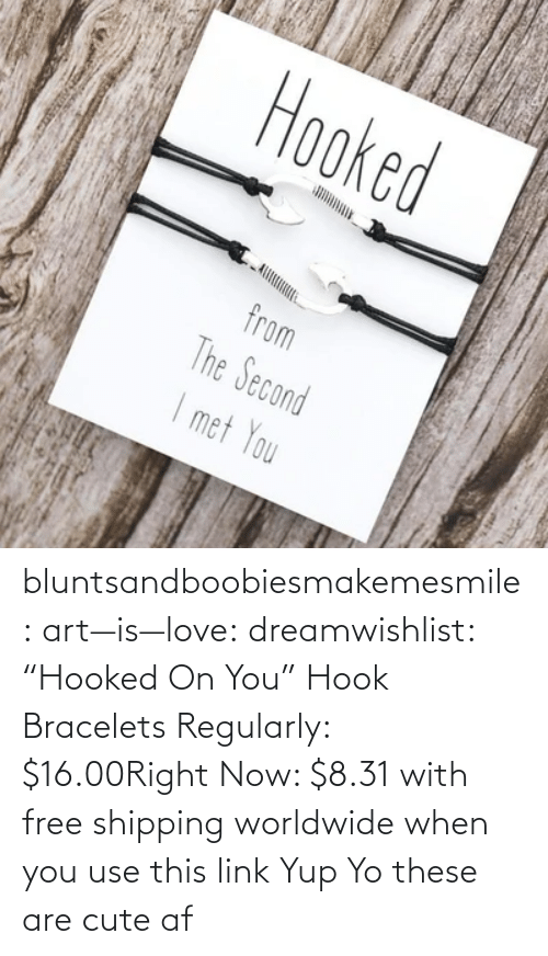 "Link: bluntsandboobiesmakemesmile: art—is—love:  dreamwishlist:  ""Hooked On You"" Hook Bracelets Regularly: $16.00Right Now: $8.31 with free shipping worldwide when you use this link    Yup    Yo these are cute af"