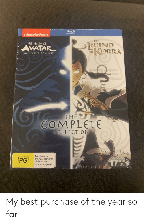 Fantasy Themes: Bluray Disc  nickelodeon  THE  JEGEND  or KORRA  降去神通  AVATAR  THE LEGEND OF AANG  THE  COMPLETE  COLLECTION  Mild fantasy  themes, animated  violence and  coarse language  PG  DISC  SET  17 My best purchase of the year so far