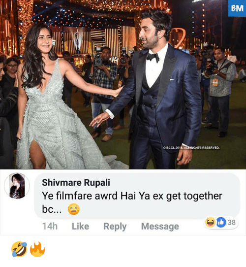 get together: BM  f.  O BCCL 2019  RESERVED  Shivmare Rupali  Ye filmfare awrd Hai Ya ex get together  14h Like Reply Message 🤣🔥