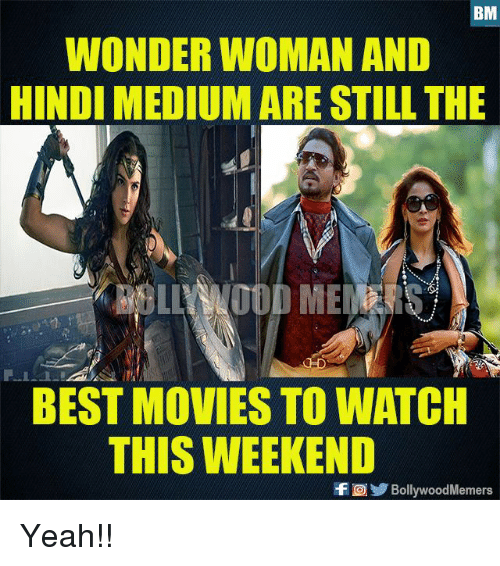 best movies: BM  WONDER WOMAN AND  HINDI MEDIUM ARE STILL THE  OLLNNOOD MES  BEST MOVIES TO WATCH  THIS WEEKEND  FBollywoodMemers Yeah!!