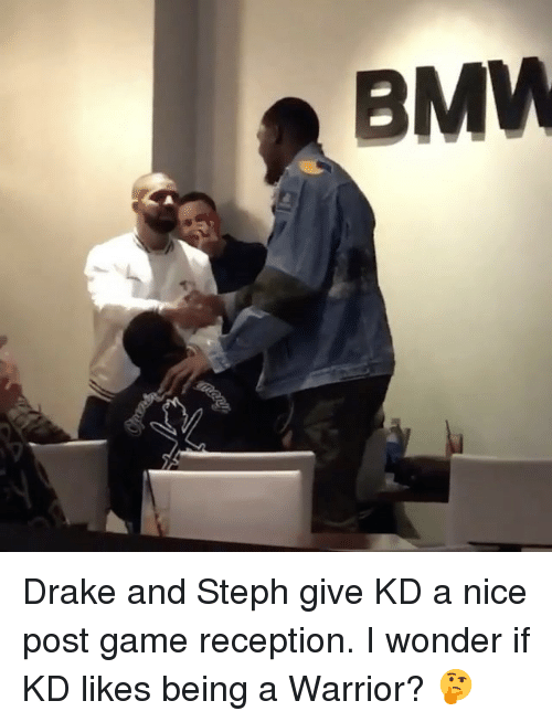 Basketball, Bmw, and Drake: BMW Drake and Steph give KD a nice post game reception. I wonder if KD likes being a Warrior? 🤔