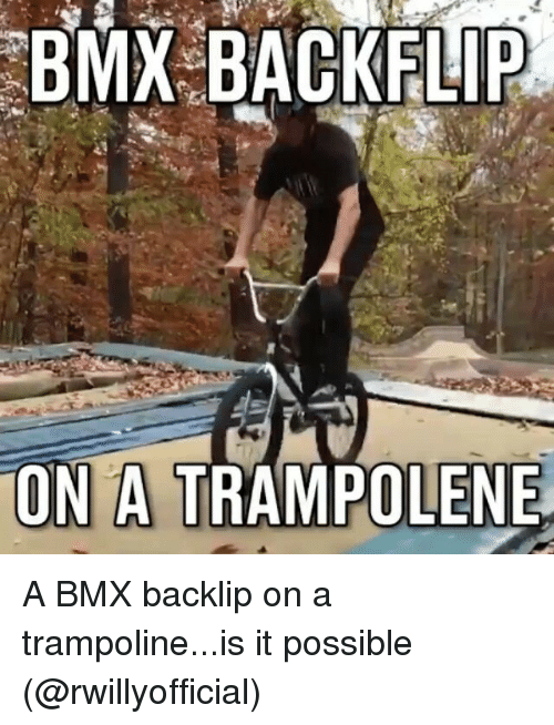 BMX: BMX LIP  ON A  OLENE A BMX backlip on a trampoline...is it possible (@rwillyofficial)