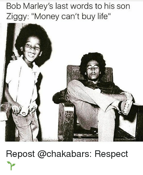 "Life, Memes, and Money: Bob Marley's last words to his son  Ziggy: ""Money can't buy life"" Repost @chakabars: Respect 🌱"