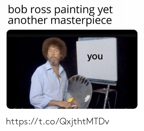 Yet Another: bob ross painting yet  another masterpiece  you https://t.co/QxjthtMTDv