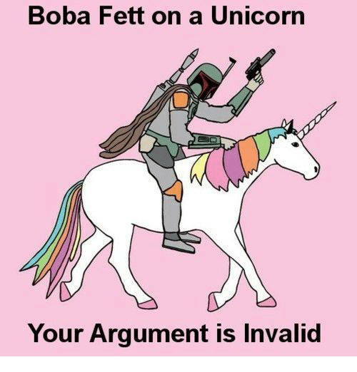 Argument Is Invalid: Boba Fett on a Unicorn  Your Argument is Invalid