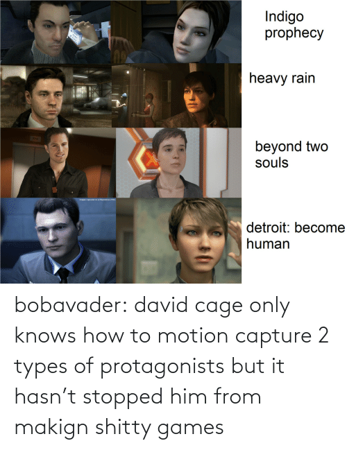 David: bobavader: david cage only knows how to motion capture 2 types of protagonists but it hasn't stopped him from makign shitty games