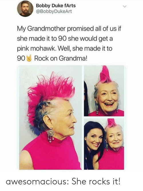 farts: Bobby Duke fArts  @BobbyDukeArt  My Grandmother promised all of us if  she made it to 90 she would geta  pink mohawk. Well, she made it to  90 Rock on Grandma! awesomacious:  She rocks it!