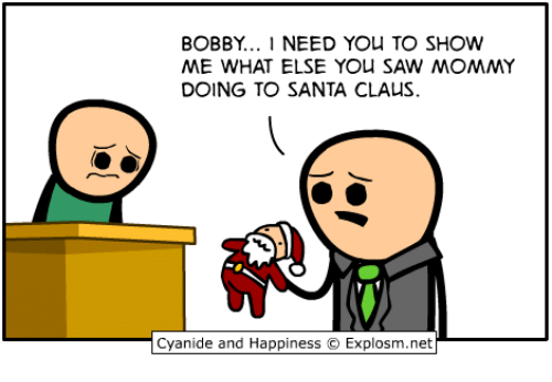 Dank, Santa Claus, and Cyanide and Happiness: BOBBY.  NEED YOU TO SHOW  ME WHAT ELSE YOU SAW MOMMY  DOING TO SANTA CLAUS.  Cyanide and Happiness O Explosm.net