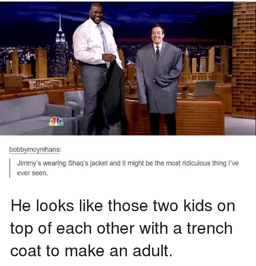 Funny, Shaq, and Tumblr: bobbymoynihans  Jimmy's wearing Shaq's jacket and it might be the most ridiculous thing I've  ever seen He looks like those two kids on top of each other with a trench coat to make an adult.