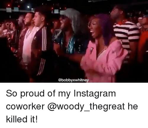 Instagram, Memes, and Proud: @bobbyxwhitney So proud of my Instagram coworker @woody_thegreat he killed it!