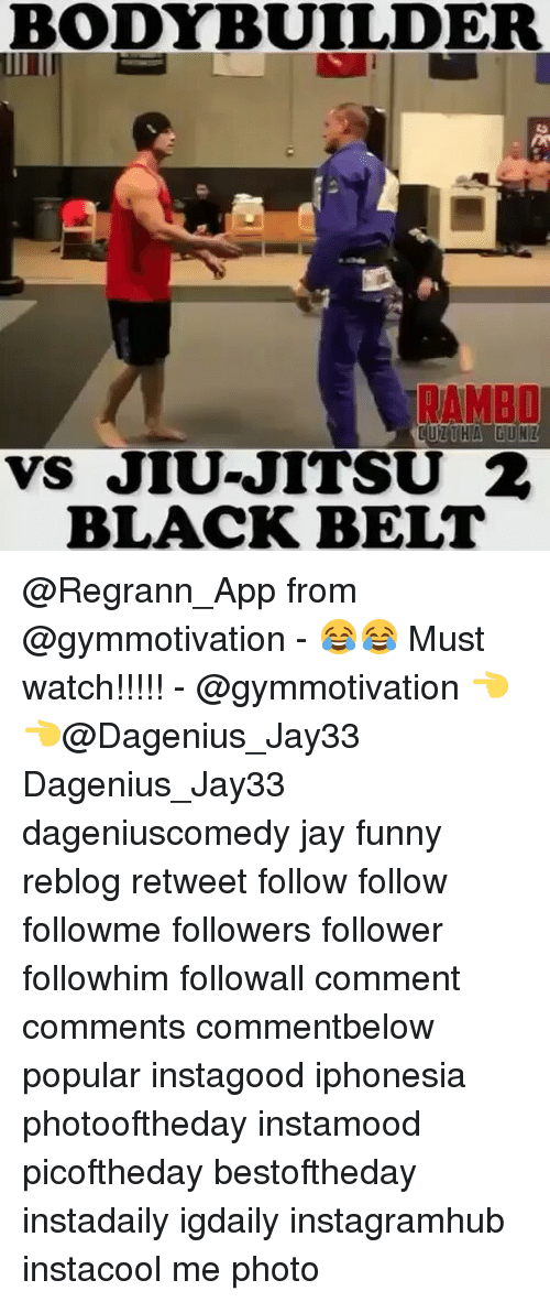 Funny, Jay, and Memes: BODYBUILDER  0  RAMBO  VS JIU-JITSU 2  BLACK BELT @Regrann_App from @gymmotivation - 😂😂 Must watch!!!!! - @gymmotivation 👈👈@Dagenius_Jay33 Dagenius_Jay33 dageniuscomedy jay funny reblog retweet follow follow followme followers follower followhim followall comment comments commentbelow popular instagood iphonesia photooftheday instamood picoftheday bestoftheday instadaily igdaily instagramhub instacool me photo