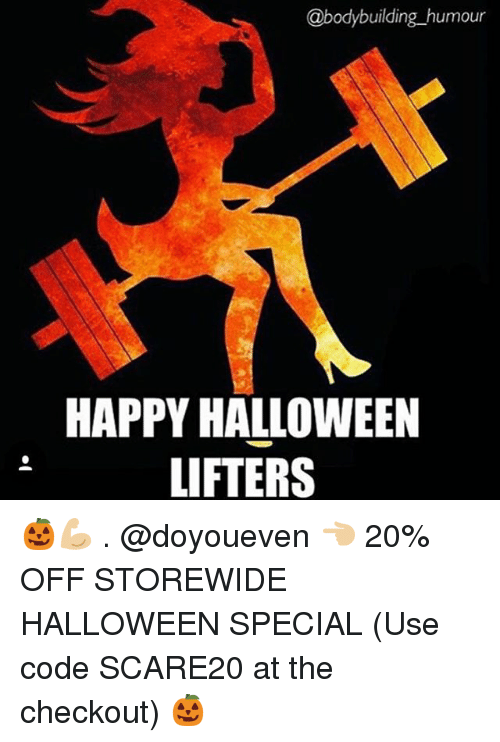 Bodybuilding: @bodybuilding humour  HAPPY HALLOWEEN  LIFTERS 🎃💪🏼 . @doyoueven 👈🏼 20% OFF STOREWIDE HALLOWEEN SPECIAL (Use code SCARE20 at the checkout) 🎃