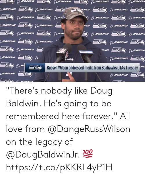 """Russell Wilson: BOEING  BOEIN  BOEING  BOEING  BOEING  EING  BOEINC  BOEING  BOEINC  BOEIN  BOEING  BOEING  ING  BOEING  BOEINC  BOL  BOEINC  BOEIN  BOEING  BOEINGC  BOEINC  BOEINC  INC  BOEIN  BOEING  BOEING  FIN  Russell Wilson addressed media from Seahawks OTAS Tuesday  BOEING  BOEING """"There's nobody like Doug Baldwin. He's going to be remembered here forever.""""  All love from @DangeRussWilson on the legacy of @DougBaldwinJr. 💯 https://t.co/pKKRL4yP1H"""