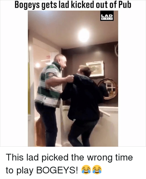 Memes, Bible, and Time: Bogeys gets lad kicked out of Pub  LAD  BIBLE This lad picked the wrong time to play BOGEYS! 😂😂