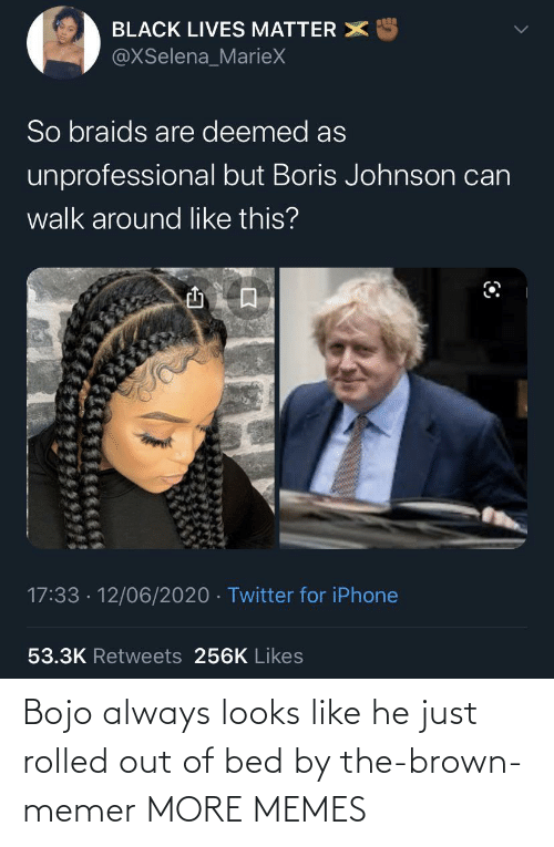 brown: Bojo always looks like he just rolled out of bed by the-brown-memer MORE MEMES