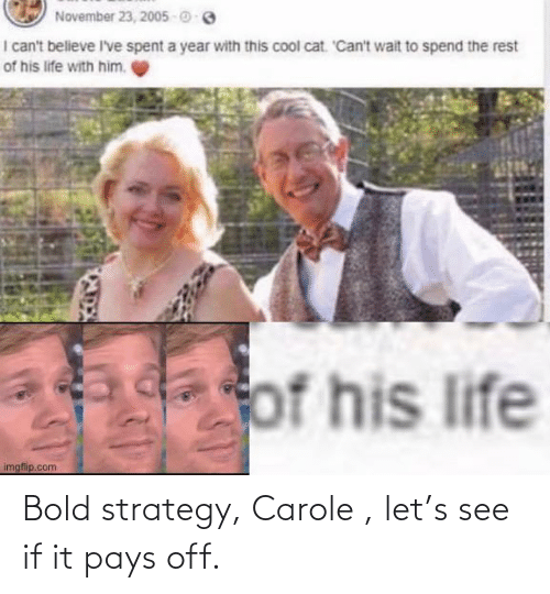 strategy: Bold strategy, Carole , let's see if it pays off.