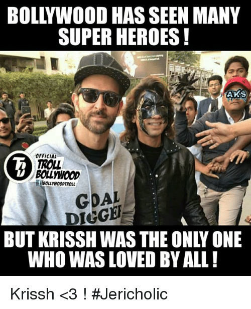 diggers: BOLLYWOOD HAS SEEN MANY  SUPERHEROES!  AKS  OFFICIAL  TROLL  GOAL  DIGGER  WHO WAS LOVED BY ALL! Krissh <3 !  #Jericholic