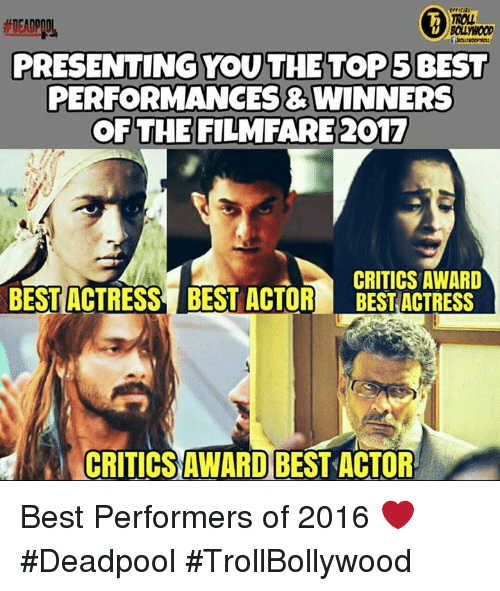 Memes, Deadpool, and Criticism: BOLWOOD  PRESENTINGYOU THE TOP 5 BEST  PERFORMANCES WINNERS  OF THE FILMFARE 2017  CRITICS AWARD  BEST ACTRESS BEST ACTOR BEST ACTRESS  CRITICS AWARD BEST ACTOR. Best Performers of 2016 ❤  #Deadpool #TrollBollywood