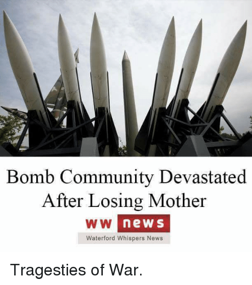 Im Going To Hell For This: Bomb Community Devastated  After Losing Mother  WW news  Waterford Whispers News Tragesties of War.