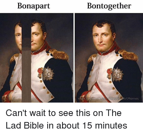 Facebook, Bible, and facebook.con: Bonapart  Bontogether  www.faceboOK.COn/classicaArtMemes Can't wait to see this on The Lad Bible in about 15 minutes
