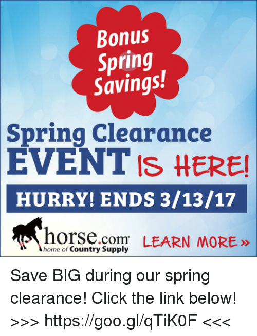 Memes, 🤖, and The Link: Bonus  Spring  Savings!  Spring Clearance  EVENT IS HERE!  HURRY! ENDS 3/13/17  home of Country Supply  LEARN MORE  ,comm Save BIG during our spring clearance! Click the link below! >>> https://goo.gl/qTiK0F <<<
