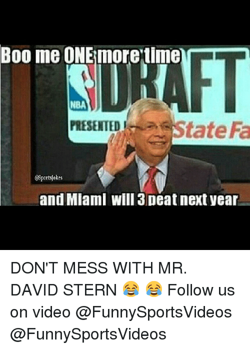 3 peat: Boo me ONEmore time  NBA  PRESENTED  State Fa  Onsportsjokes  and Miami will 3 peat next year DON'T MESS WITH MR. DAVID STERN 😂 😂 Follow us on video @FunnySportsVideos @FunnySportsVideos