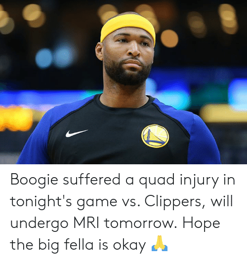 mri: Boogie suffered a quad injury in tonight's game vs. Clippers, will undergo MRI tomorrow.  Hope the big fella is okay 🙏
