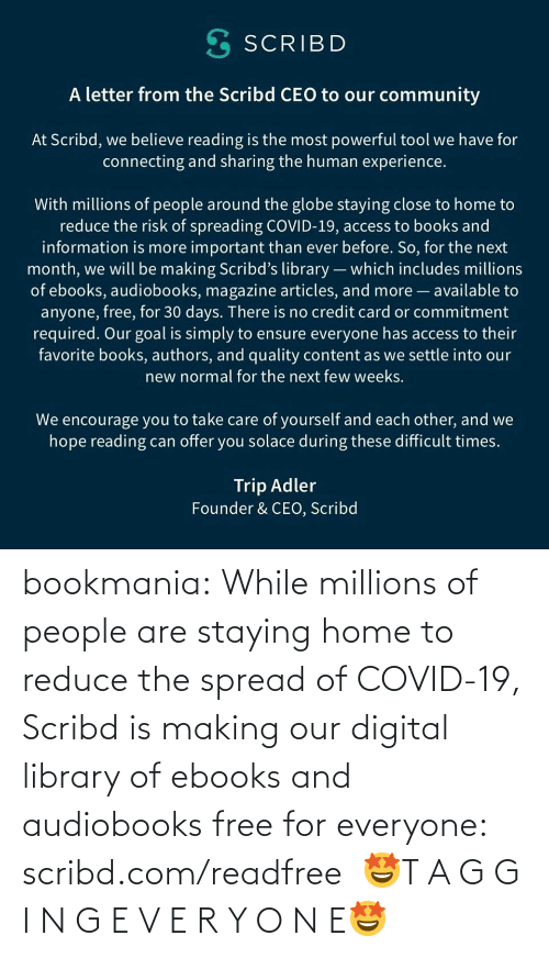 Library: bookmania:    While millions of people are staying home to reduce the spread of COVID-19, Scribd is making our digital library of ebooks and audiobooks free for everyone: scribd.com/readfree    🤩T A G G I N G E V E R Y O N E🤩