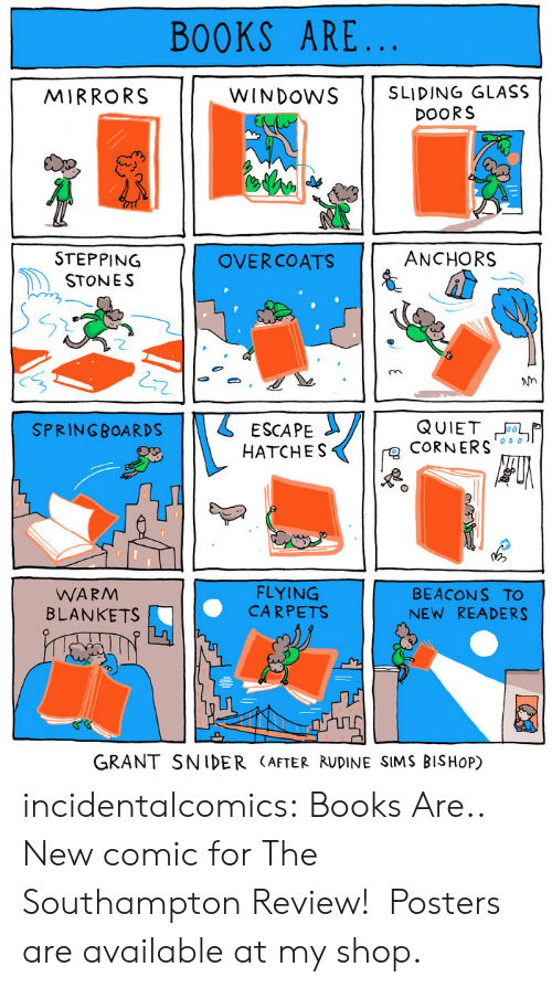 carpets: BOOKS ARE  MIRRORS  WINDOwS SLIDING GLASS  DOORS  ANCHORS  STEPPING  STONES  OVERCOATS  2  Nn  2  SPRINGBOARDS 11 ESCAPE  HATCHES  CoRNERS  WARM  BLANKETS  FLYING  CARPETS  BEACON S TO  NEW READERS  GRANT SNIDER (AFTER RUDINE SIMS BISHoP) incidentalcomics:  Books Are.. New comic for The Southampton Review! Posters are available at my shop.