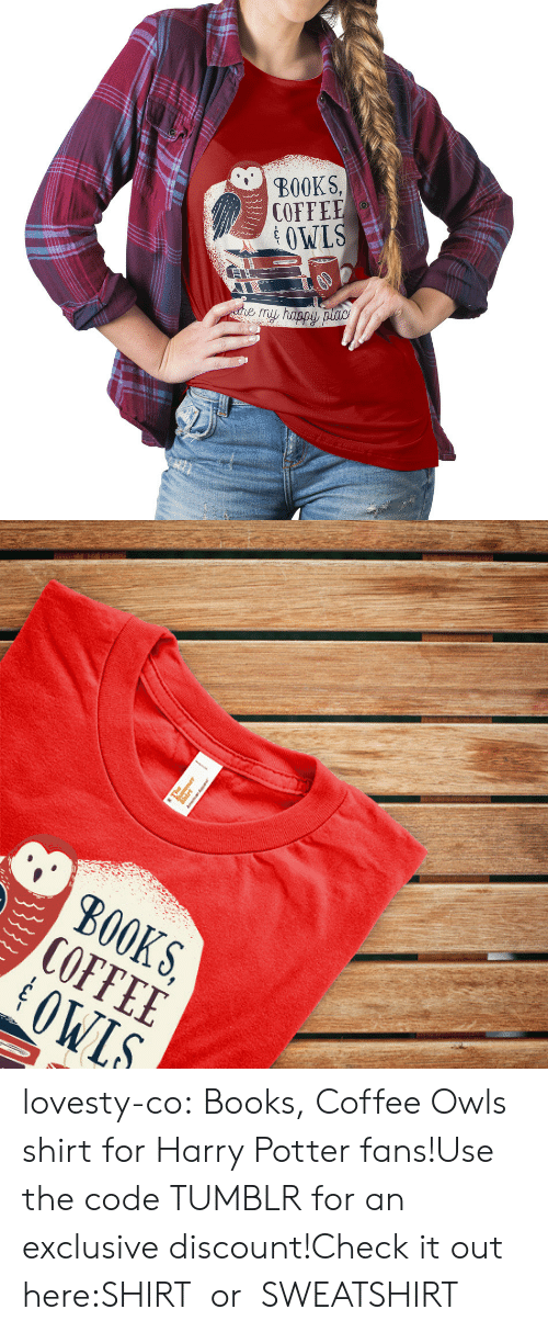 t-shirts: BOOKS,  COFFEE  OWLS   S, E S.  KEL  B00 lovesty-co:  Books, Coffee  Owls shirt for Harry Potter fans!Use the code TUMBLR for an exclusive discount!Check it out here:SHIRTor SWEATSHIRT