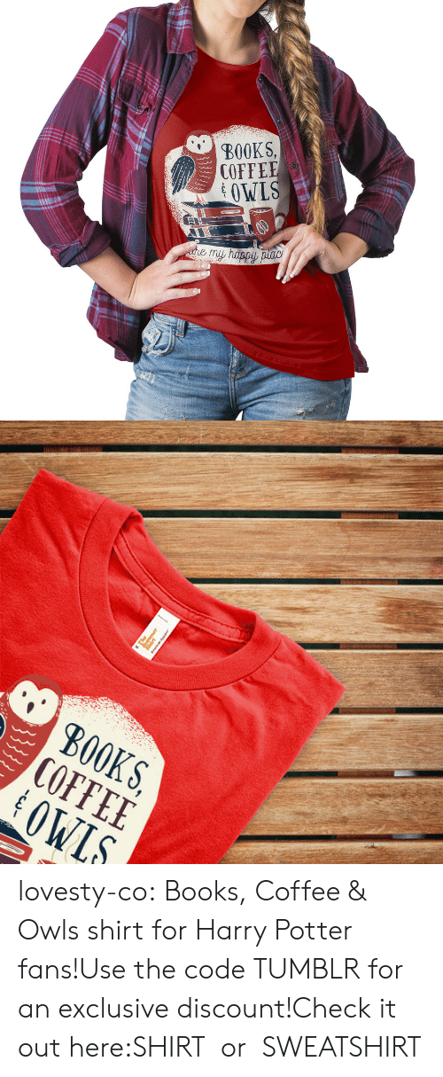 hoodies: BOOKS,  COFFEE  OWLS   S, E S.  KEL  B00 lovesty-co:  Books, Coffee & Owls shirt for Harry Potter fans!Use the code TUMBLR for an exclusive discount!Check it out here:SHIRTor SWEATSHIRT
