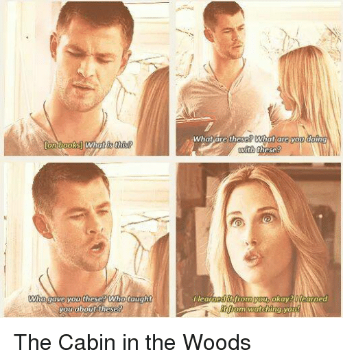 cabin in the woods: books] What is this  Who  ave you these who taught  you about these  what are the  What are you  learned fromyo  okay? learned  from watching you The Cabin in the Woods