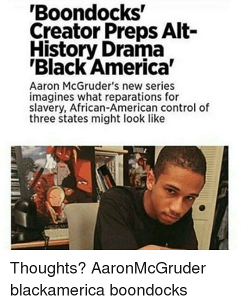 "America, Memes, and Control: Boondocks""  Creator Preps Alt-  History Drama  Black America""  Aaron McGruder's new series  imagines what reparations for  slavery, African-American control of  three states might look like Thoughts? AaronMcGruder blackamerica boondocks"