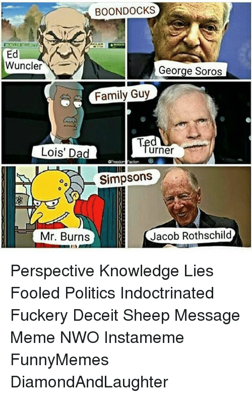 Jacob Rothschild: BOONDOCKS  Ed  Wuncler  George Soros  Family Guy  urner  Lois' Dad  ooh Simpsons  Jacob Rothschild  Mr. Burns Perspective Knowledge Lies Fooled Politics Indoctrinated Fuckery Deceit Sheep Message Meme NWO Instameme FunnyMemes DiamondAndLaughter