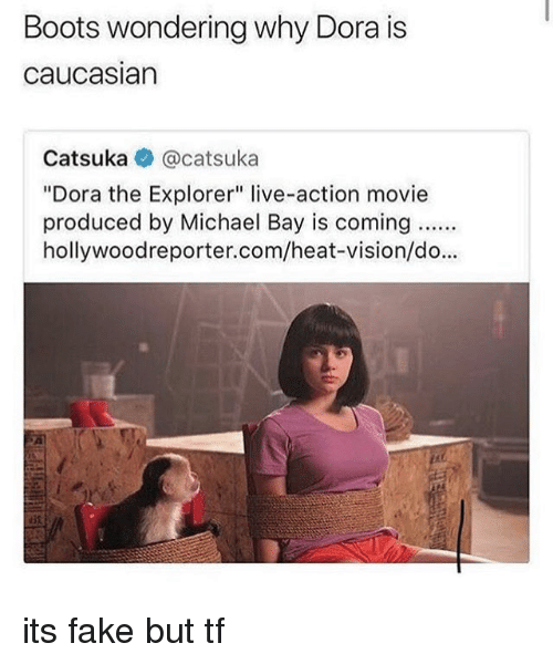 "Dora the Explorer: Boots wondering why Dora is  caucasian  Catsuka @catsuka  ""Dora the Explorer"" live-action movie  produced by Michael Bay is coming.  hollywoodreporter.com/heat-vision/do... its fake but tf"