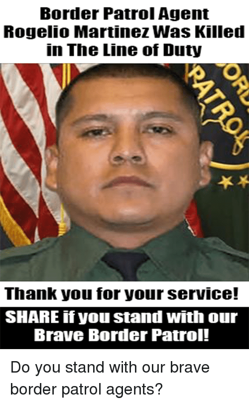 Memes, Thank You, and Brave: Border Patrol Agent  Rogelio Martinez Was Killed  in The Line of Duty  Thank you for your service!  SHARE if you stand with our  Brave Border Patrol! Do you stand with our brave border patrol agents?