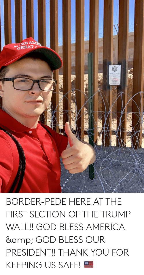 Trump Wall: BORDER-PEDE HERE AT THE FIRST SECTION OF THE TRUMP WALL!! GOD BLESS AMERICA & GOD BLESS OUR PRESIDENT!! THANK YOU FOR KEEPING US SAFE! 🇺🇸
