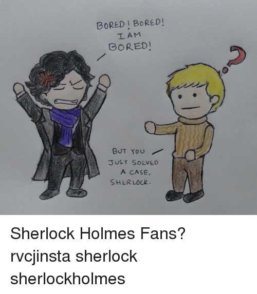 Sherlocking: BORED BORED!  TL AM  BORED  BUT You  JUST SOLVED  A CASE,  SHERLOCK Sherlock Holmes Fans? rvcjinsta sherlock sherlockholmes