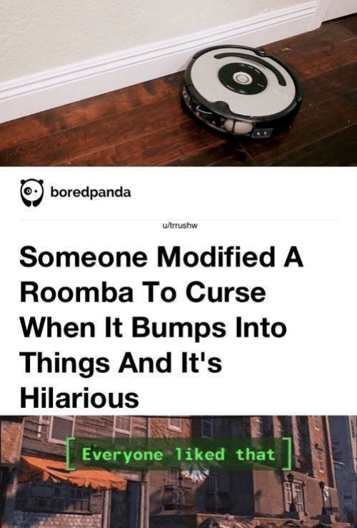 Boredpanda: boredpanda  u/trrushw  Someone Modified A  Roomba To Curse  When It Bumps Into  Things And It's  Hilarious  Everyone liked that