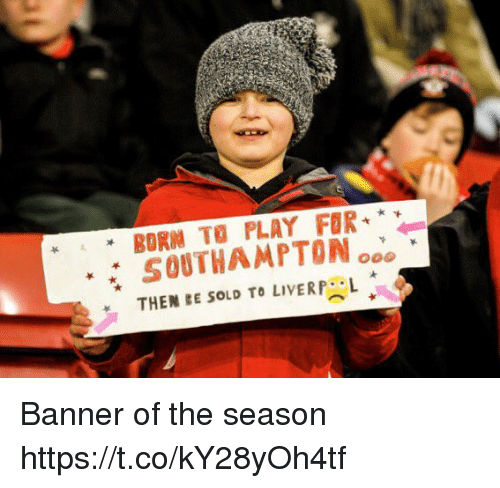 """Memes, 🤖, and Play: """" BORN TO PLAY FOR *  SOUTHAMPTON ooo Banner of the season https://t.co/kY28yOh4tf"""
