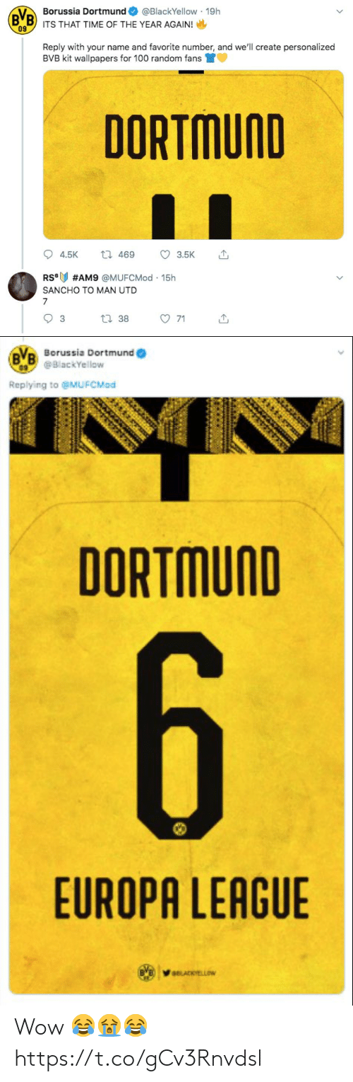 europa: Borussia Dortmund  @BlackYellow 19h  B B) ITS THAT TIME OF THE YEAR AGAIN!  09  Reply with your name and favorite number, and we'll create personalized  BVB kit wallpapers for 100 random fans  DORTMUND  t 469  4.5K  3.5K  RS  #AM9 @MUFCMod 15h  SANCHO TO MAN UTD  7  t 38  3  71   BB Borussia Dortmund (  BlackYellow  Replying to @MUFCMod  DORTMUND  6  EUROPA LEAGUE  aLACKYELLOW Wow 😂😭😂 https://t.co/gCv3Rnvdsl