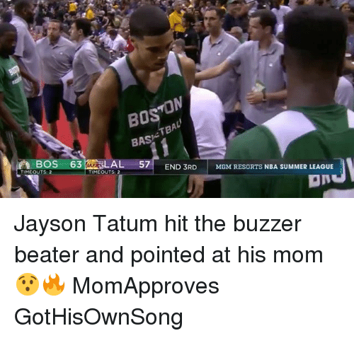buzzer beater: BOS  BAS  BOS 63  AL 57  TIMEOUTS: 2  END 3RD MGM RESORTS NBA SUMMER LEAGUE  TIMEOUTS: 2  aN Jayson Tatum hit the buzzer beater and pointed at his mom 😯🔥 MomApproves GotHisOwnSong