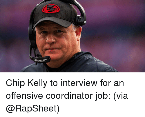 Chip Kelly: -BOSE Chip Kelly to interview for an offensive coordinator job: (via @RapSheet)