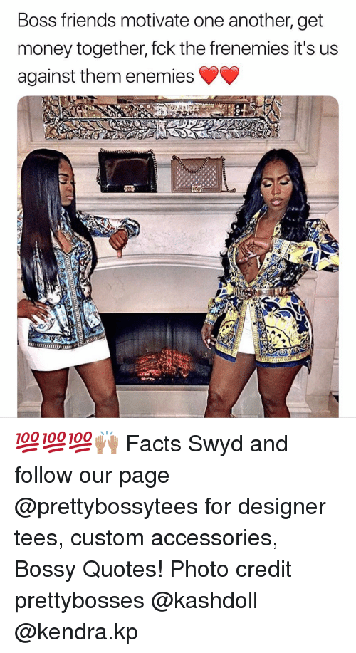 kendra: Boss friends motivate one another, get  money together, fck the frenemies it's us  against them enemies 💯💯💯🙌🏽 Facts Swyd and follow our page @prettybossytees for designer tees, custom accessories, Bossy Quotes! Photo credit prettybosses @kashdoll @kendra.kp