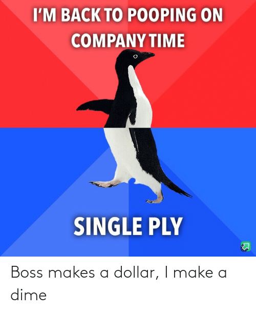 make: Boss makes a dollar, I make a dime
