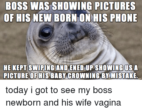 Baby, It's Cold Outside, Phone, and Pictures: BOSS WAS SHOWING PICTURES  OF HIS NEW BORN ON HIS PHONE  HE KEPT  SWIPING AND ENEDUP SHOWING US A  PICTURE OF HIS BABY CROWNING BY MISTAKE. today i got to see my boss newborn and his wife vagina