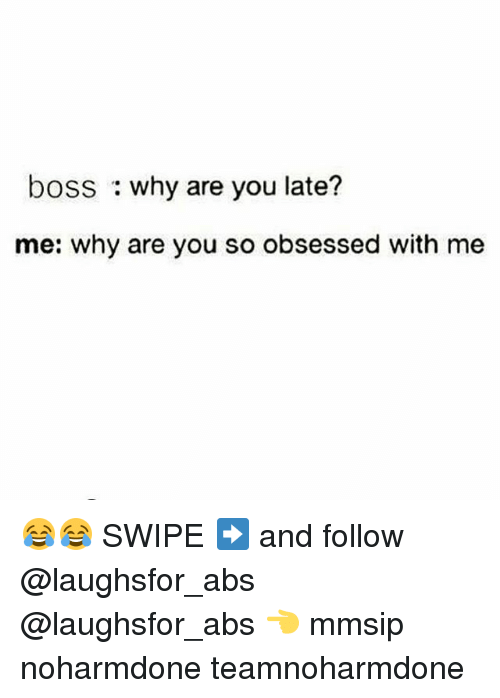 why are you so obsessed with me: boss : why are you late?  me: why are you so obsessed with me 😂😂 SWIPE ➡ and follow @laughsfor_abs @laughsfor_abs 👈 mmsip noharmdone teamnoharmdone